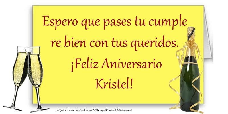 Felicitaciones de aniversario - Espero que pases tu cumple re bien con tus queridos.  ¡Feliz Aniversario Kristel!