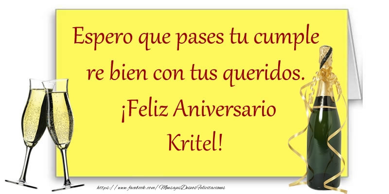 Felicitaciones de aniversario - Espero que pases tu cumple re bien con tus queridos.  ¡Feliz Aniversario Kritel!