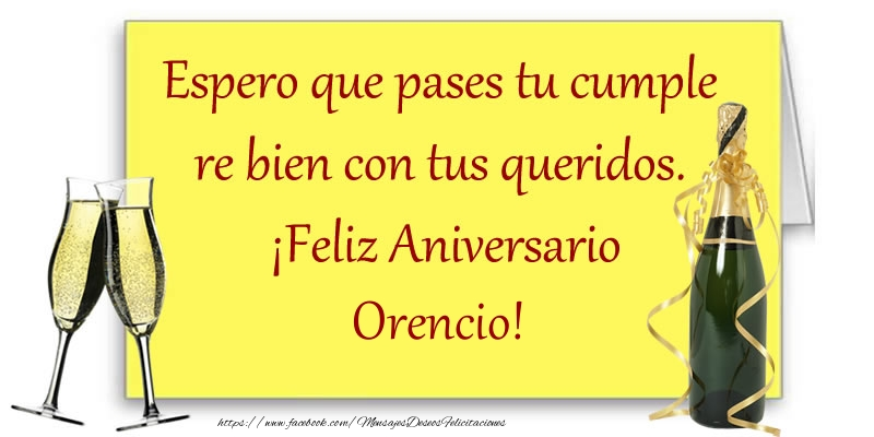 Felicitaciones de aniversario - Espero que pases tu cumple re bien con tus queridos.  ¡Feliz Aniversario Orencio!