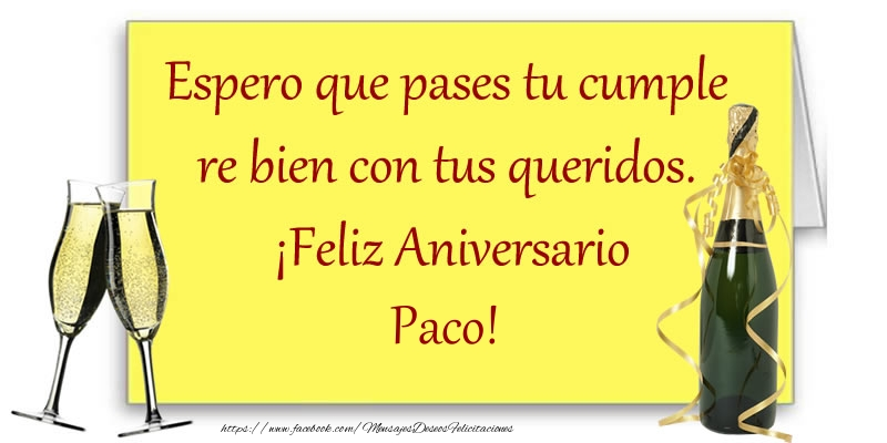 Felicitaciones de aniversario - Espero que pases tu cumple re bien con tus queridos.  ¡Feliz Aniversario Paco!
