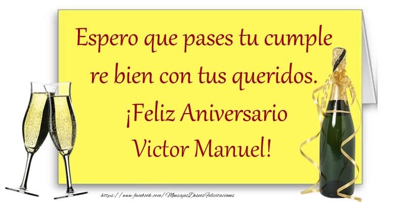 Felicitaciones de aniversario - Espero que pases tu cumple re bien con tus queridos.  ¡Feliz Aniversario Victor Manuel!