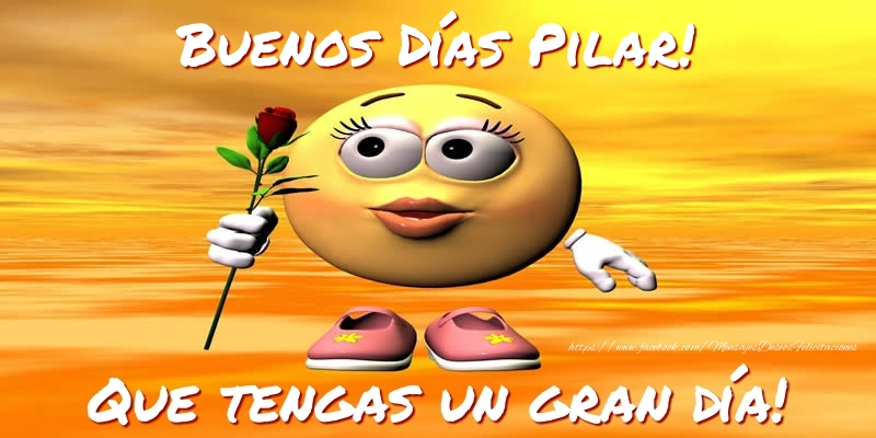 Buenos Días Pilar Que Tengas Un Gran Día Felicitaciones De Buenos Días Para Pilar Mensajesdeseosfelicitaciones Com