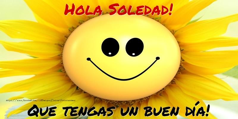 Felicitaciones de buenos días - Hola Soledad! Que tengas un buen día!