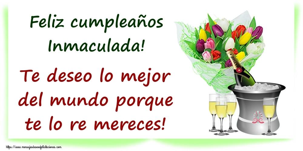 Felicitaciones de cumpleaños - Feliz cumpleaños Inmaculada! Te deseo lo mejor del mundo porque te lo re mereces!