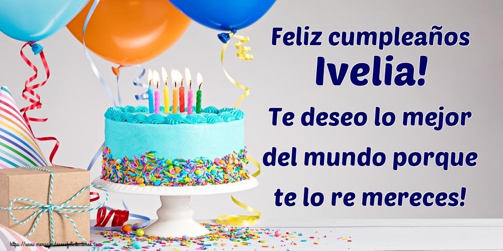 Felicitaciones de cumpleaños - Feliz cumpleaños Ivelia! Te deseo lo mejor del mundo porque te lo re mereces!