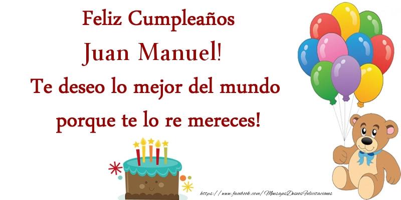 Feliz Cumpleanos Juan Manuel Te Deseo Lo Mejor Del Mundo Porque Te