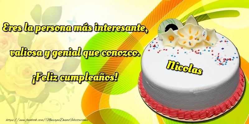 Felicitaciones de cumpleaños - Eres la persona más interesante, valiosa y genial que conozco. ¡Feliz cumpleaños! Nicolas