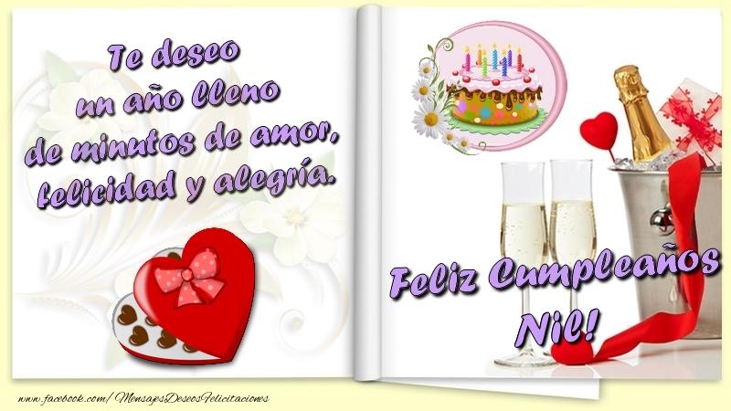 Felicitaciones de cumpleaños - Te deseo un año lleno de minutos de amor, felicidad y alegría. Feliz Cumpleaños Nil