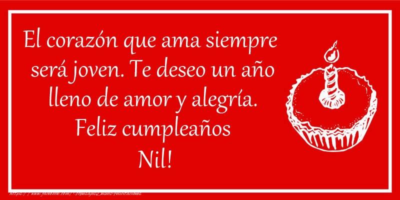 Felicitaciones de cumpleaños - El corazón que ama siempre  será joven. Te deseo un año lleno de amor y alegría. Feliz cumpleaños Nil!