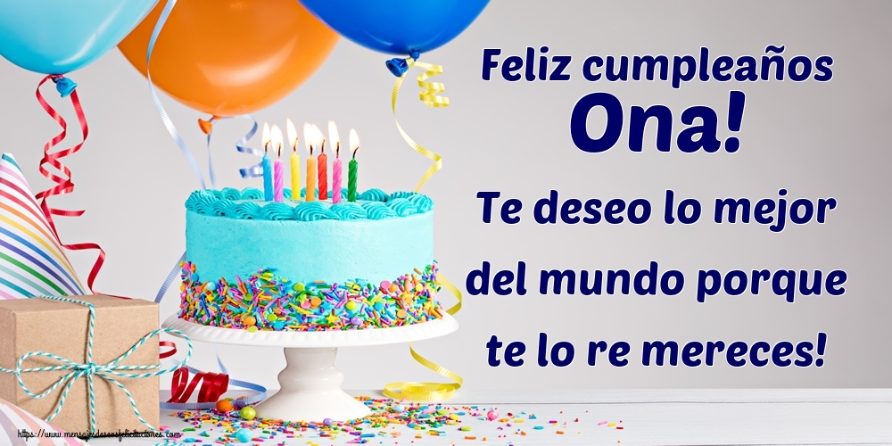 Felicitaciones de cumpleaños - Feliz cumpleaños Ona! Te deseo lo mejor del mundo porque te lo re mereces!