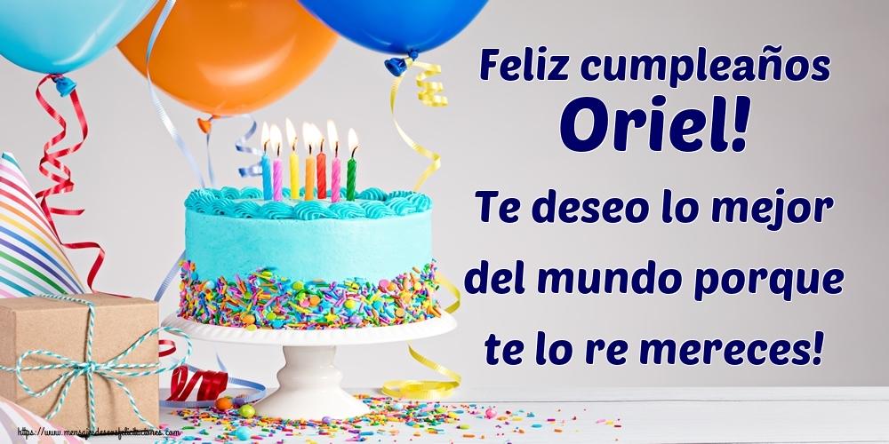 Felicitaciones de cumpleaños - Feliz cumpleaños Oriel! Te deseo lo mejor del mundo porque te lo re mereces!