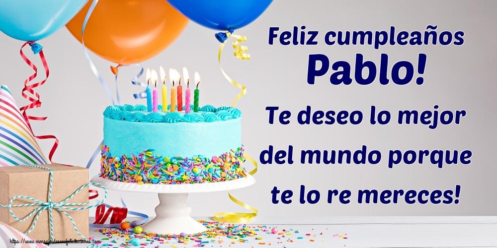 Felicitaciones de cumpleaños - Feliz cumpleaños Pablo! Te deseo lo mejor del mundo porque te lo re mereces!