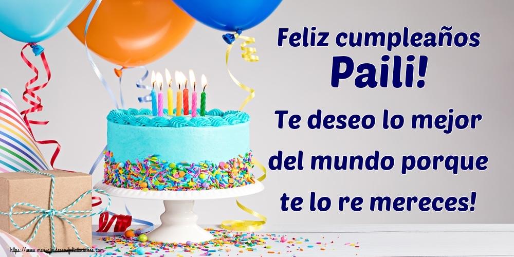 Felicitaciones de cumpleaños - Feliz cumpleaños Paili! Te deseo lo mejor del mundo porque te lo re mereces!
