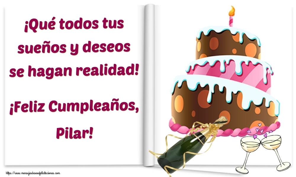 Felicitaciones de cumpleaños - ¡Qué todos tus sueños y deseos se hagan realidad! ¡Feliz Cumpleaños, Pilar!