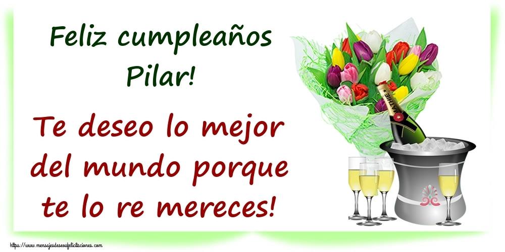 Felicitaciones de cumpleaños - Feliz cumpleaños Pilar! Te deseo lo mejor del mundo porque te lo re mereces!