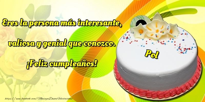 Felicitaciones de cumpleaños - Eres la persona más interesante, valiosa y genial que conozco. ¡Feliz cumpleaños! Pol