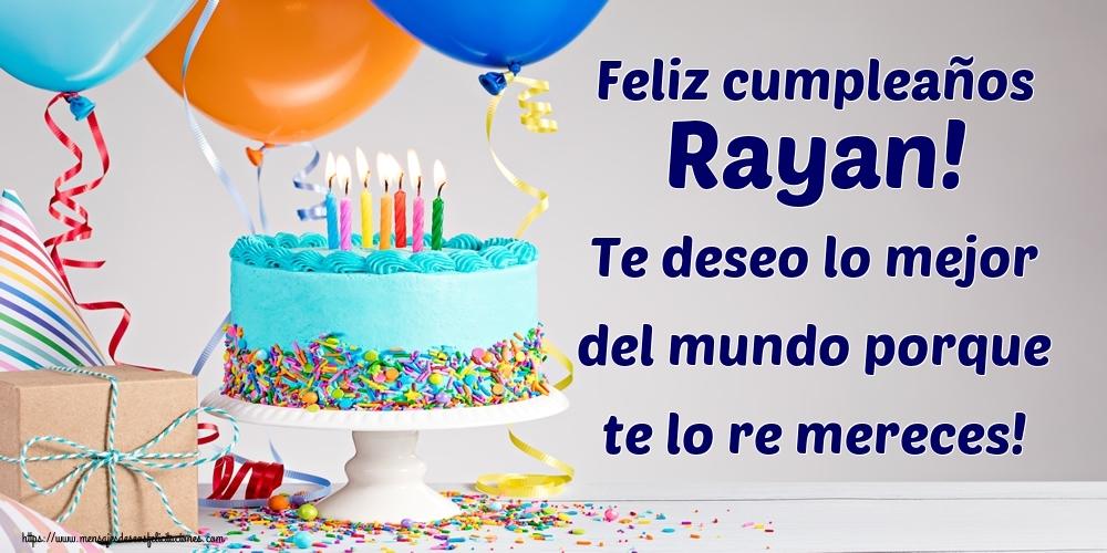 Felicitaciones de cumpleaños - Feliz cumpleaños Rayan! Te deseo lo mejor del mundo porque te lo re mereces!
