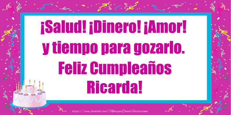Felicitaciones de cumpleaños - ¡Salud! ¡Dinero! ¡Amor! y tiempo para gozarlo. Feliz Cumpleaños Ricarda!