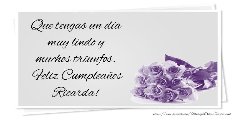 Felicitaciones de cumpleaños - Que tengas un día muy lindo y muchos triunfos. Feliz Cumpleaños Ricarda!