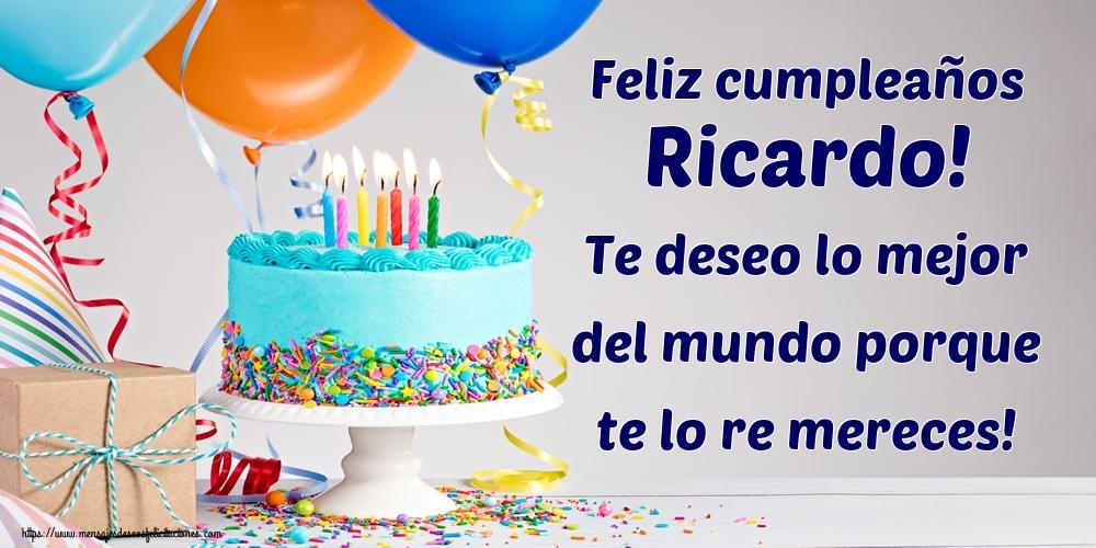 Felicitaciones de cumpleaños - Feliz cumpleaños Ricardo! Te deseo lo mejor del mundo porque te lo re mereces!