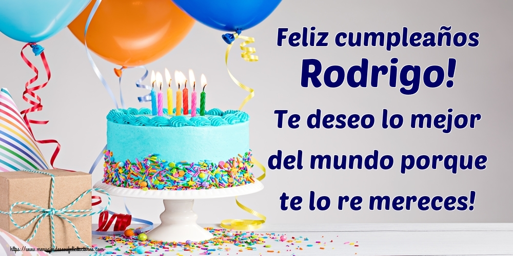 Felicitaciones de cumpleaños - Feliz cumpleaños Rodrigo! Te deseo lo mejor del mundo porque te lo re mereces!