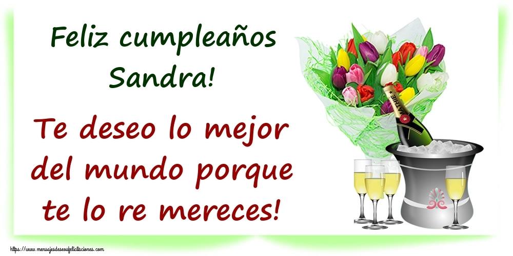 Felicitaciones de cumpleaños - Feliz cumpleaños Sandra! Te deseo lo mejor del mundo porque te lo re mereces!