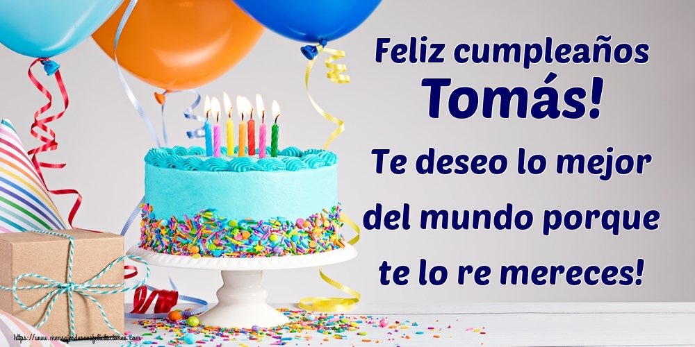 Felicitaciones de cumpleaños - Feliz cumpleaños Tomás! Te deseo lo mejor del mundo porque te lo re mereces!