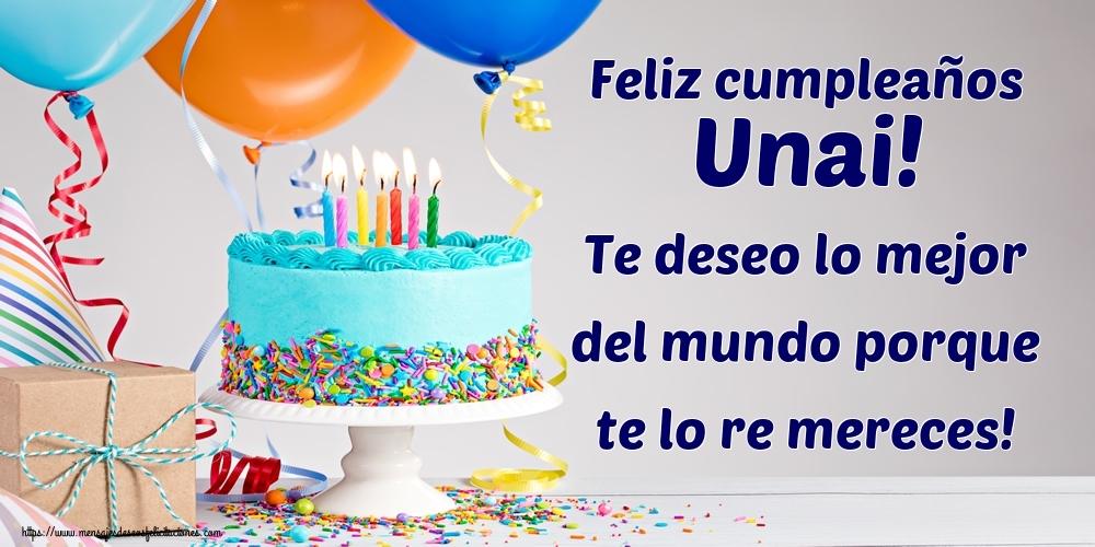 Felicitaciones de cumpleaños - Feliz cumpleaños Unai! Te deseo lo mejor del mundo porque te lo re mereces!
