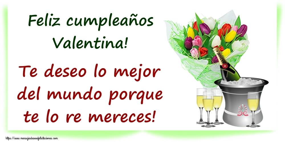 Felicitaciones de cumpleaños - Feliz cumpleaños Valentina! Te deseo lo mejor del mundo porque te lo re mereces!