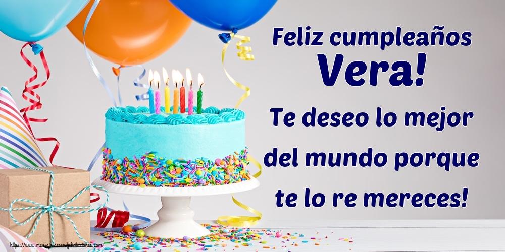 Felicitaciones de cumpleaños - Feliz cumpleaños Vera! Te deseo lo mejor del mundo porque te lo re mereces!