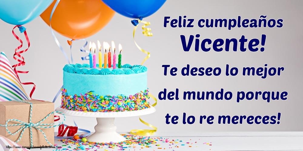 Felicitaciones de cumpleaños - Feliz cumpleaños Vicente! Te deseo lo mejor del mundo porque te lo re mereces!