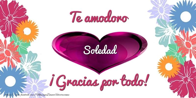 Felicitaciones de gracias - Te amodoro Soledad ¡Gracias por todo!