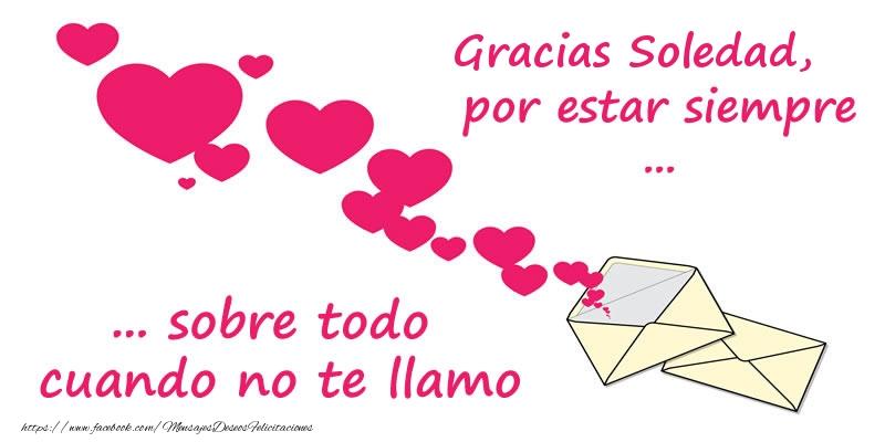 Felicitaciones de gracias - Gracias Soledad, por estar siempre sobre todo cuando no te llamo!