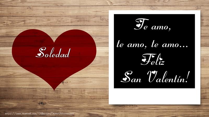 Felicitaciones de San Valentín - Soledad Te amo, te amo, te amo... Feliz San Valentín!