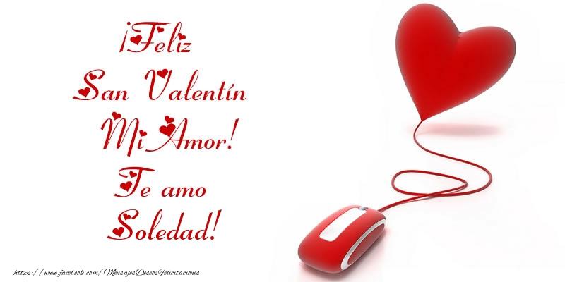 Felicitaciones de San Valentín - ¡Feliz San Valentín Mi Amor! Te amo Soledad!