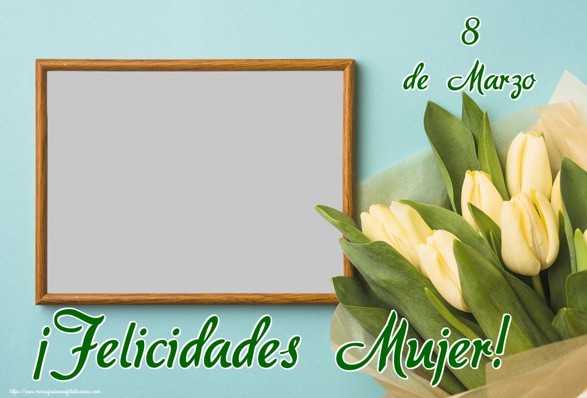 Felicitaciones Personalizadas para el día de la mujer - 8 de Marzo ¡Felicidades Mujer! - Marco de foto