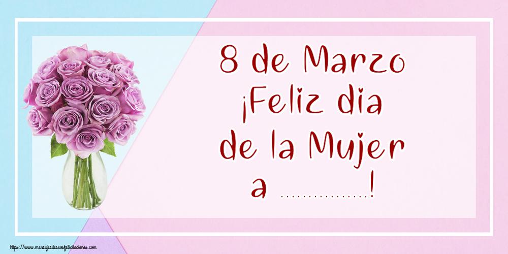 Felicitaciones Personalizadas para el día de la mujer - 8 de Marzo ¡Feliz dia de la Mujer a ...!