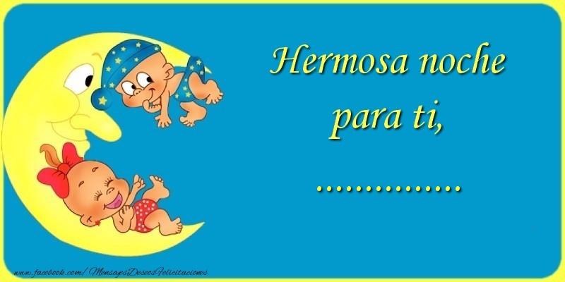 Felicitaciones Personalizadas de buenas noches - Hermosa noche para ti, ....