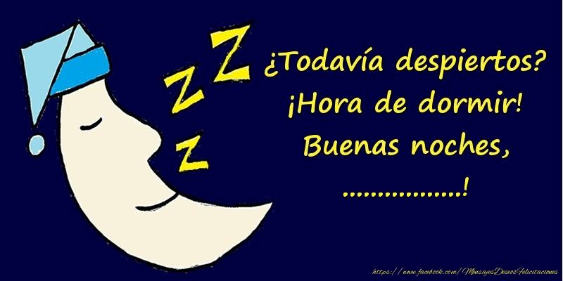 Felicitaciones Personalizadas de buenas noches - ¿Todavía despiertos? ¡Hora de dormir! Buenas noches, ...