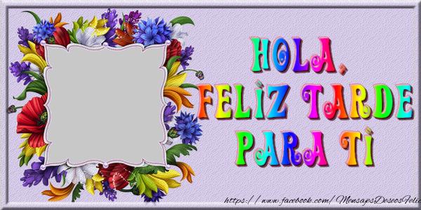 Felicitaciones Personalizadas de buenas tardes - Hola, Feliz Tarde Para Ti