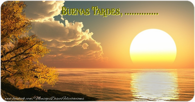 Felicitaciones Personalizadas de buenas tardes - Buenas Tardes, ...