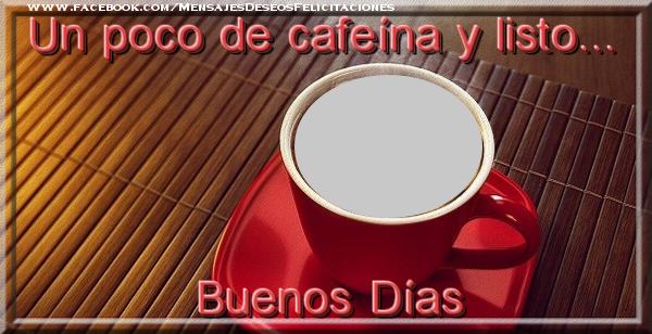 Felicitaciones Personalizadas de buenos días - Un poco de cafeína y listo... Buenos Días