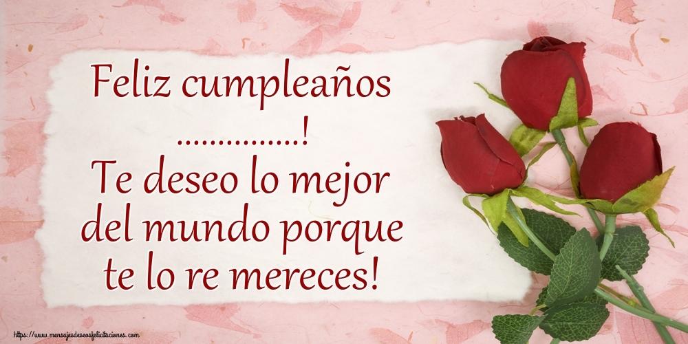 Felicitaciones Personalizadas de cumpleaños - Feliz cumpleaños ...! Te deseo lo mejor del mundo porque te lo re mereces!