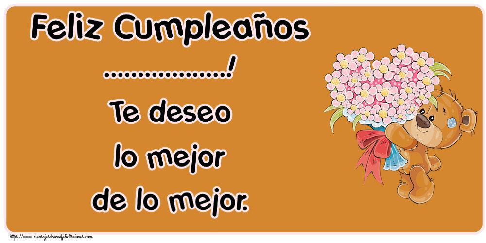 Felicitaciones Personalizadas de cumpleaños - Feliz Cumpleaños ...! Te deseo lo mejor de lo mejor.