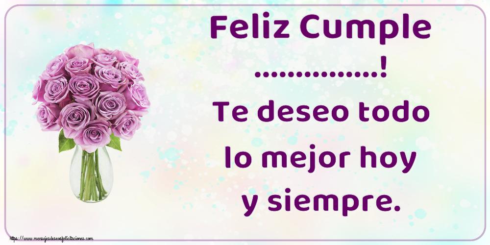Felicitaciones Personalizadas de cumpleaños - Feliz Cumple ...! Te deseo todo lo mejor hoy y siempre.
