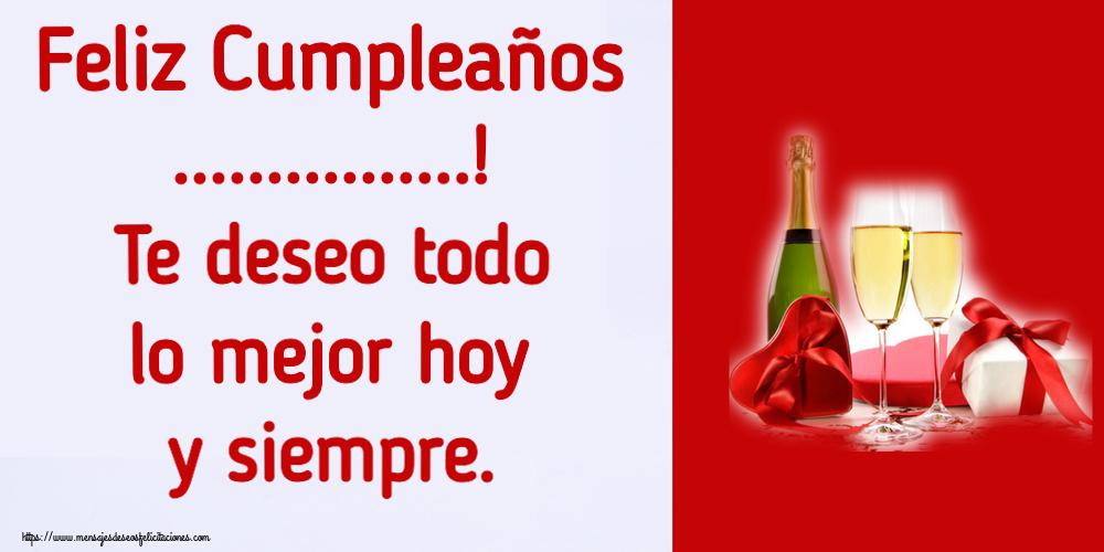 Felicitaciones Personalizadas de cumpleaños - Feliz Cumpleaños ...! Te deseo todo lo mejor hoy y siempre.