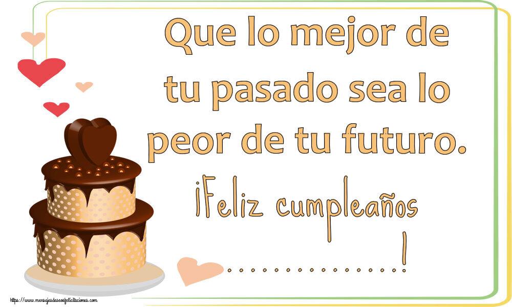 Felicitaciones Personalizadas de cumpleaños - Que lo mejor de tu pasado sea lo peor de tu futuro. ¡Feliz cumpleaños ...!