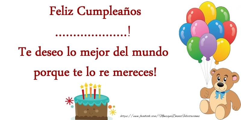 Felicitaciones Personalizadas de cumpleaños - Feliz cumpleaños .... Te deseo lo mejor del mundo porque te lo re mereces!