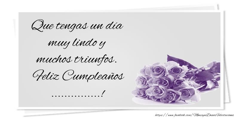 Felicitaciones Personalizadas de cumpleaños - Que tengas un día muy lindo y muchos triunfos. Feliz Cumpleaños ...!