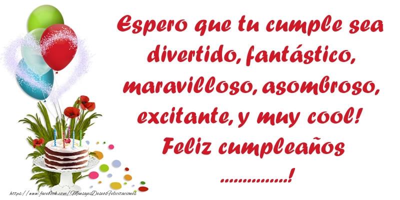 Felicitaciones Personalizadas de cumpleaños - Espero que tu cumple sea divertido, fantástico, maravilloso, asombroso, excitante, y muy cool! Feliz cumpleaños ...!